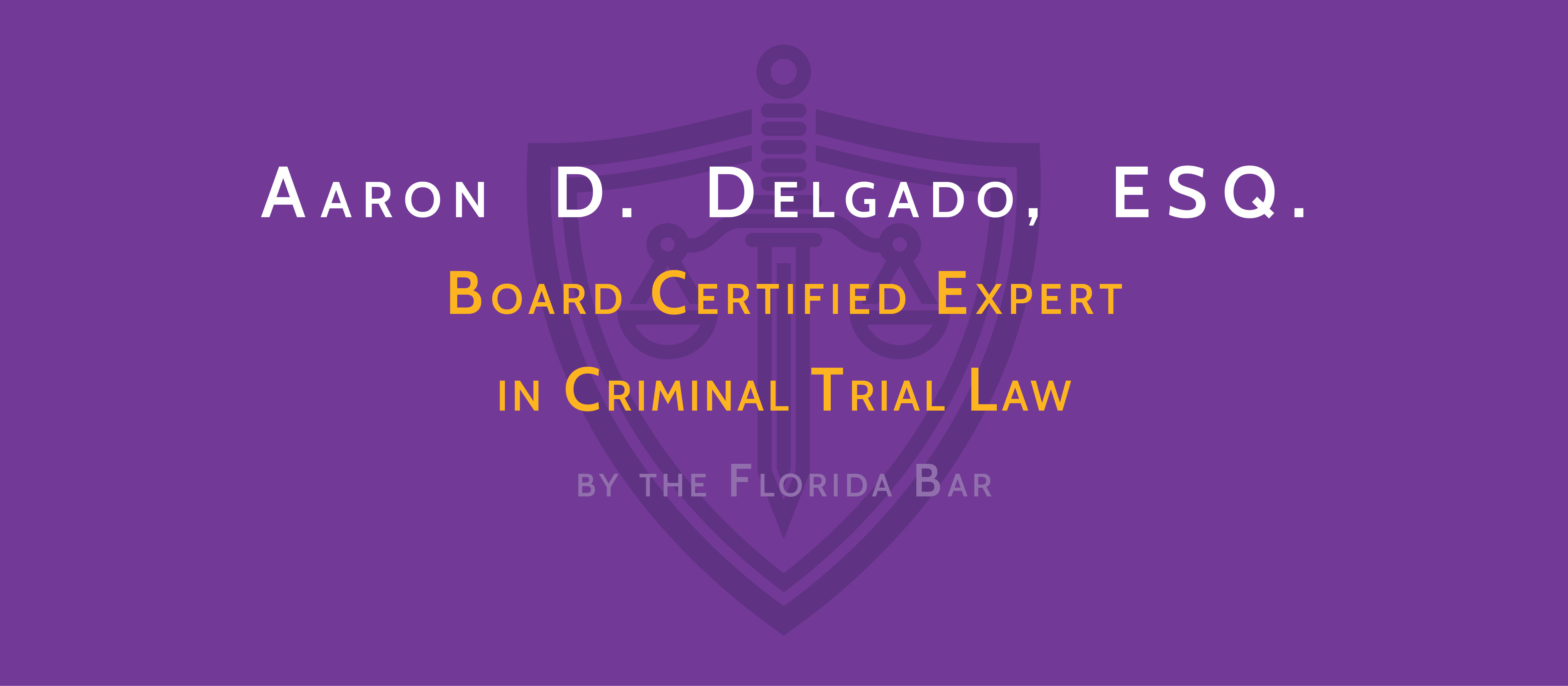 Aaron Delgado - Board Certified Expert in Criminal Trial Law by the Florida Bar
